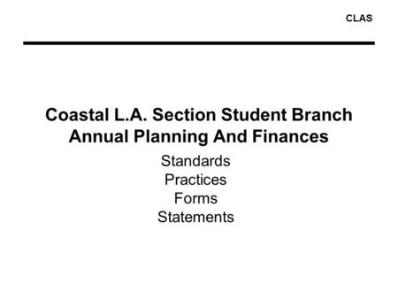 CLAS Coastal L.A. Section Student Branch Annual Planning And Finances Standards Practices Forms Statements.