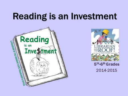 Reading is an Investment 5 th -6 th Grades 2014-2015.