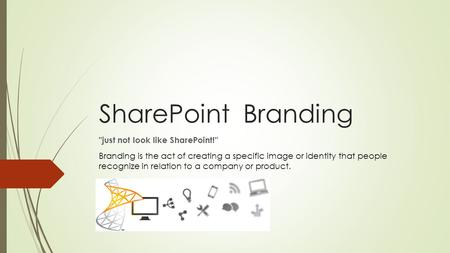 SharePoint Branding just not look like SharePoint! Branding is the act of creating a specific image or identity that people recognize in relation to.