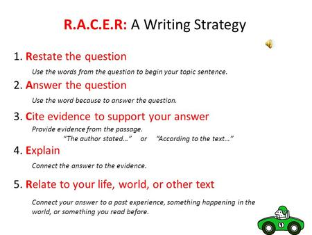R.A.C.E.R: A Writing Strategy 1. Restate the question Use the words from the question to begin your topic sentence. 2. Answer the question Use the word.