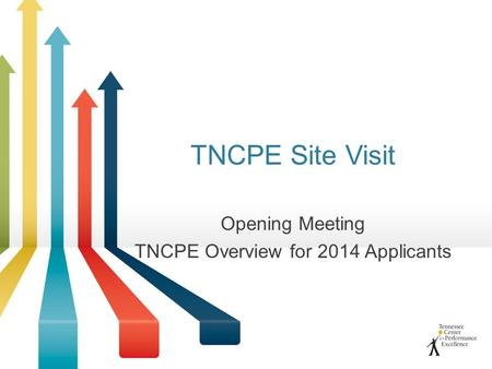 TNCPE Site Visit Opening Meeting TNCPE Overview for 2014 Applicants.