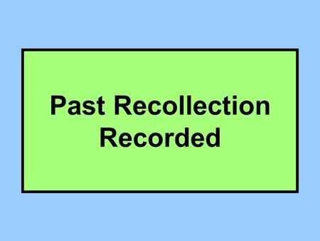 Past Recollection Recorded. Basic Structure of a Simple Legal Rule A particular functional legal outcome results If certain facts (elements) are true.