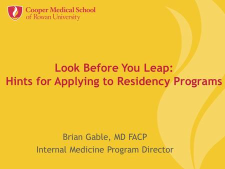 Look Before You Leap: Hints for Applying to Residency Programs Brian Gable, MD FACP Internal Medicine Program Director.