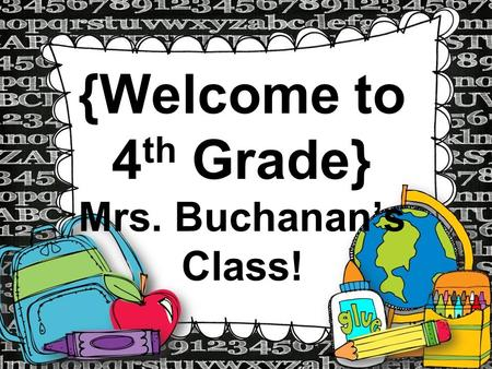 {Welcome to 4 th Grade} Mrs. Buchanan's Class!. LETS GET TO KNOW EACH OTHER!! Name Game Meet Your Classmates Meet Mrs. Buchanan.