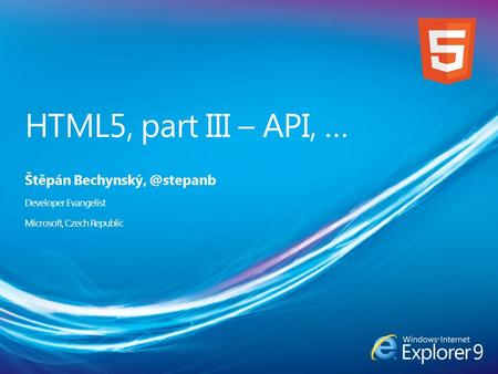 HTML5, part III – API, … Štěpán Developer Evangelist Microsoft, Czech Republic.