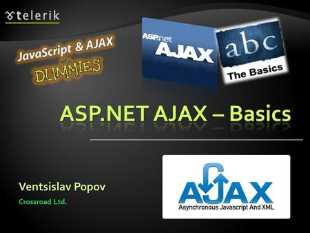 Ventsislav Popov Crossroad Ltd.. 1. What is AJAX?  AJAX Concept  ASP.NET AJAX Framework 2. ASP.NET AJAX Server Controls  ScriptManager, UpdatePanel.