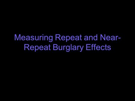 Measuring Repeat and Near- Repeat Burglary Effects.