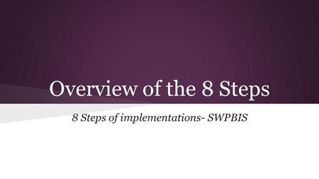 Overview of the 8 Steps 8 Steps of implementations- SWPBIS.
