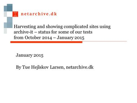 Harvesting and showing complicated sites using archive-it – status for some of our tests from October 2014 – January 2015 January 2015 By Tue Hejlskov.