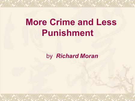 More Crime and Less Punishment by Richard Moran. About the author  Richard Moran is a criminologist and a leading expert on the insanity defense, capital.
