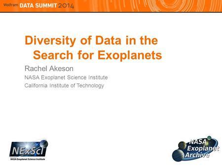 Diversity of Data in the Search for Exoplanets Rachel Akeson NASA Exoplanet Science Institute California Institute of Technology.