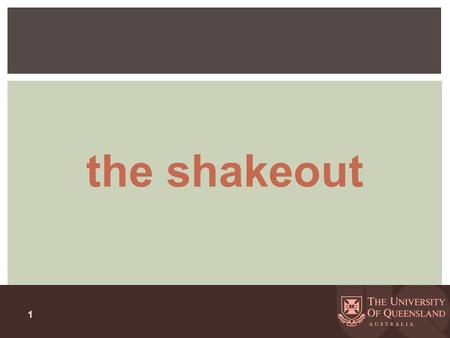 1 the shakeout. WORKSHOP 1 Envisioning a sustainable campus, A workshop UQ Geography Day 25 July 2014.