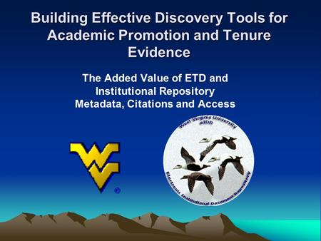 Building Effective Discovery Tools for Academic Promotion and Tenure Evidence The Added Value of ETD and Institutional Repository Metadata, Citations and.