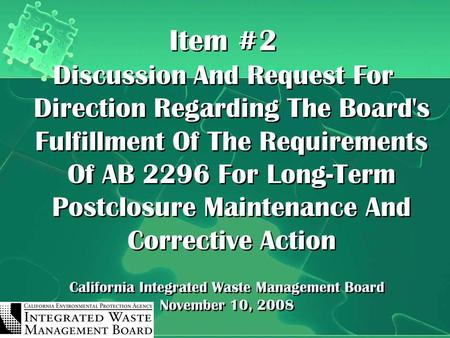 California Integrated Waste Management Board November 10, 2008 Item #2 Discussion And Request For Direction Regarding The Board's Fulfillment Of The Requirements.
