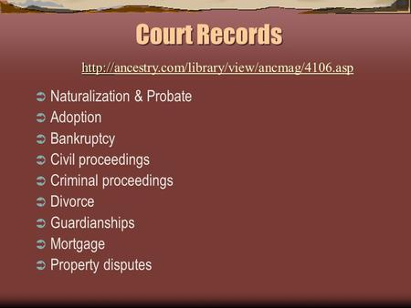 Court Records  Naturalization & Probate  Adoption  Bankruptcy  Civil proceedings  Criminal proceedings  Divorce  Guardianships  Mortgage  Property.