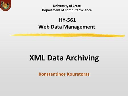 University of Crete Department of Computer Science ΗΥ-561 Web Data Management XML Data Archiving Konstantinos Kouratoras.