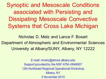 Synoptic and Mesoscale Conditions associated with Persisting and Dissipating Mesoscale Convective Systems that Cross Lake Michigan Nicholas D. Metz and.