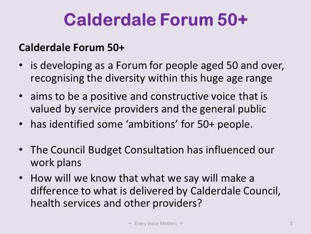 Calderdale Forum 50+ is developing as a Forum for people aged 50 and over, recognising the diversity within this huge age range aims to be a positive and.