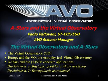 July 13, 2004P. Padovani, The A-Star Puzzle1 A-Stars and the Virtual Observatory Paolo Padovani, ST-ECF/ESO AVO Science Manager The Virtual Observatory.