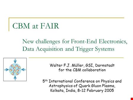 CBM at FAIR Walter F.J. Müller, GSI, Darmstadt for the CBM collaboration 5 th International Conference on Physics and Astrophysics of Quark Gluon Plasma,