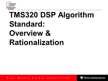 TMS320 DSP Algorithm Standard: Overview & Rationalization.