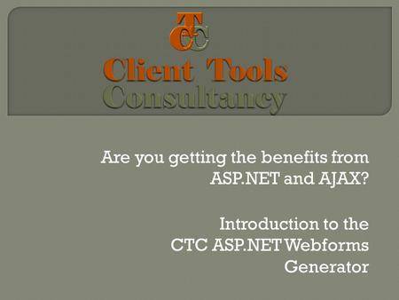 Are you getting the benefits from ASP.NET and AJAX? Introduction to the CTC ASP.NET Webforms Generator.
