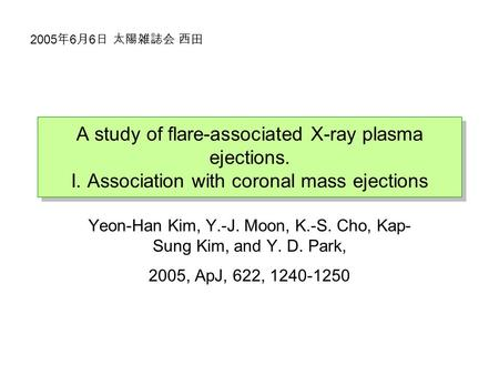 A study of flare-associated X-ray plasma ejections. I. Association with coronal mass ejections Yeon-Han Kim, Y.-J. Moon, K.-S. Cho, Kap- Sung Kim, and.