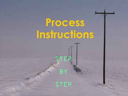 Process Instructions STEP BY STEP Introduction - You will create a good set of instructions in presentation format - You will choose an audience, draft.