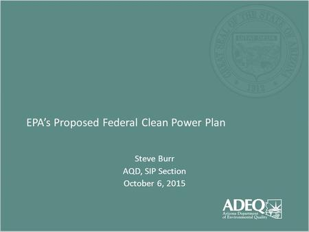 EPA's Proposed Federal Clean Power Plan Steve Burr AQD, SIP Section October 6, 2015.