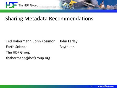 Sharing Metadata Recommendations Ted Habermann, John Kozimor Earth Science The HDF Group 1 John Farley Raytheon.