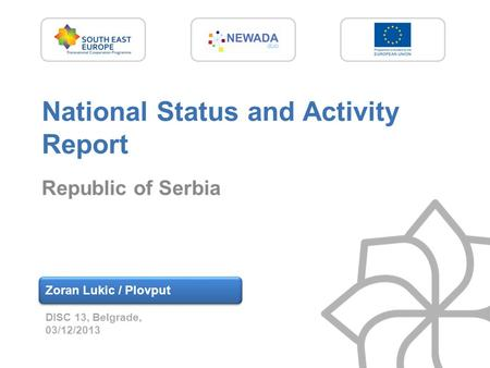 National Status and Activity Report Republic of Serbia Zoran Lukic / Plovput DISC 13, Belgrade, 03/12/2013.