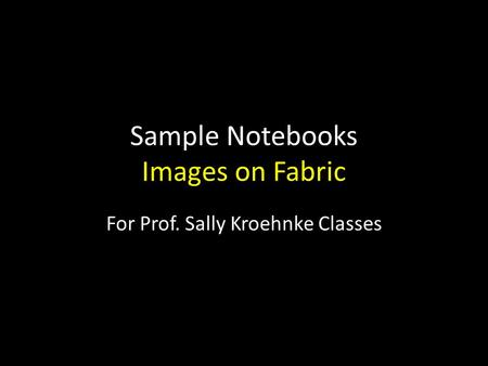 Sample Notebooks Images on Fabric For Prof. Sally Kroehnke Classes.