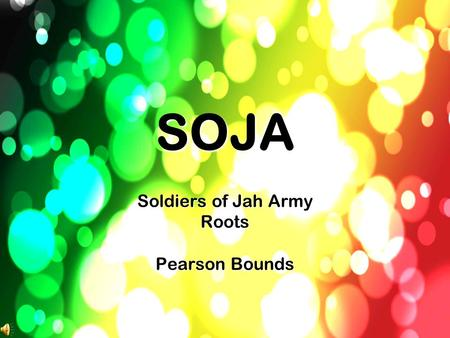 SOJA Soldiers of Jah Army Roots Pearson Bounds. SOJA Soldiers of Jah Army is a reggae band that released their first album in the start of 2000. They.