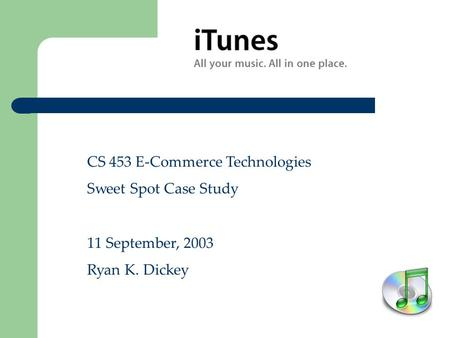 CS 453 E-Commerce Technologies Sweet Spot Case Study 11 September, 2003 Ryan K. Dickey.
