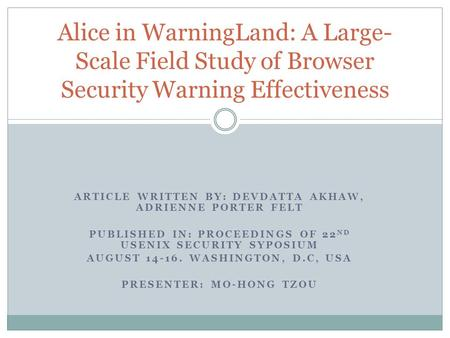 ARTICLE WRITTEN BY: DEVDATTA AKHAW, ADRIENNE PORTER FELT PUBLISHED IN: PROCEEDINGS OF 22 ND USENIX SECURITY SYPOSIUM AUGUST 14-16. WASHINGTON, D.C, USA.
