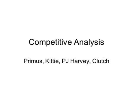 Competitive Analysis Primus, Kittie, PJ Harvey, Clutch.