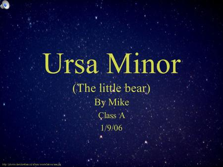 Ursa Minor (The little bear)