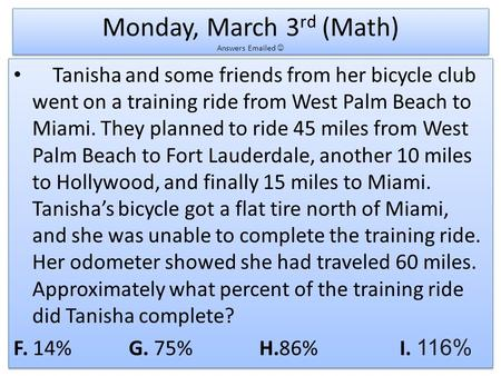 Monday, March 3 rd (Math) Answers Emailed Tanisha and some friends from her bicycle club went on a training ride from West Palm Beach to Miami. They planned.