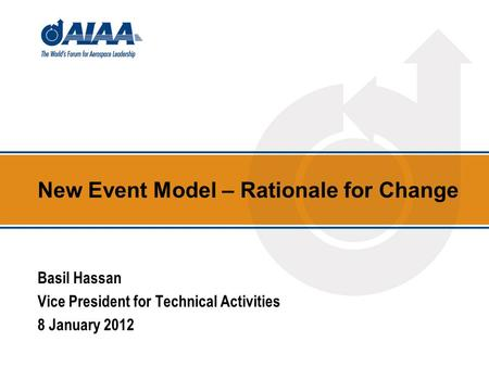 New Event Model – Rationale for Change Basil Hassan Vice President for Technical Activities 8 January 2012.