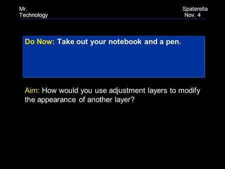 Do Now: Take out your notebook and a pen. Do Now: Take out your notebook and a pen. Aim: How would you use adjustment layers to modify the appearance of.