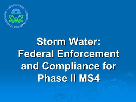 Storm Water: Federal Enforcement and Compliance for Phase II MS4.