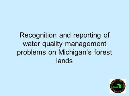 Recognition and reporting of water quality management problems on Michigan's forest lands.