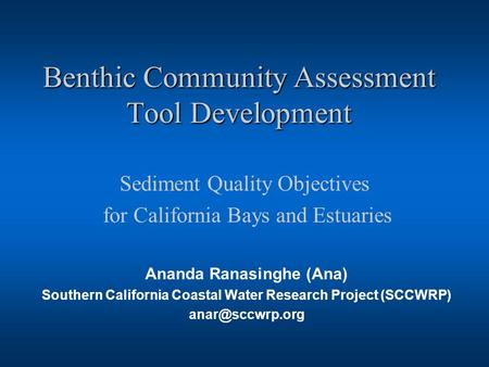 Benthic Community Assessment Tool Development Ananda Ranasinghe (Ana) Southern California Coastal Water Research Project (SCCWRP) Sediment.