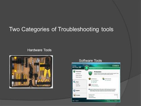 Two Categories of Troubleshooting tools Hardware Tools Software Tools.