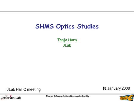 SHMS Optics Studies Tanja Horn JLab JLab Hall C meeting 18 January 2008.
