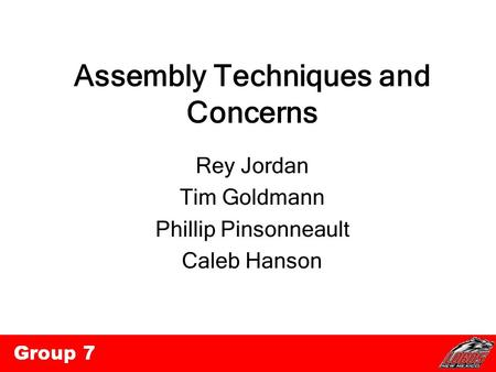 Assembly Techniques and Concerns Rey Jordan Tim Goldmann Phillip Pinsonneault Caleb Hanson.