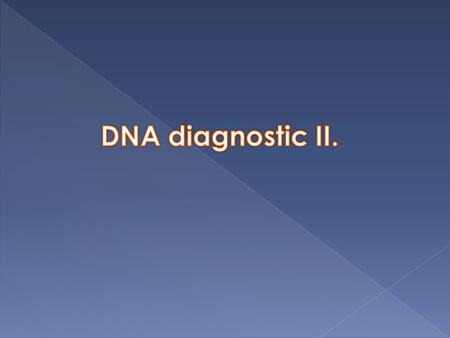  DNA (gene mutations, paternity, organs compatibility for transplantations)  RNA  Proteins (gene expression)
