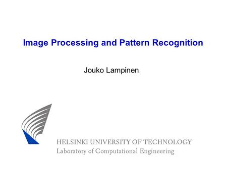 Image Processing and Pattern Recognition Jouko Lampinen.