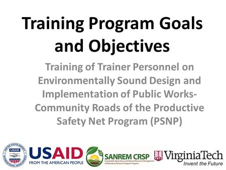 Training Program Goals and Objectives Training of Trainer Personnel on Environmentally Sound Design and Implementation of Public Works- Community Roads.