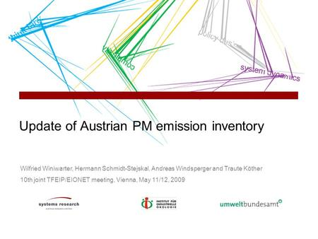 Update of Austrian PM emission inventory Wilfried Winiwarter, Hermann Schmidt-Stejskal, Andreas Windsperger and Traute Köther 10th joint TFEIP/EIONET meeting,